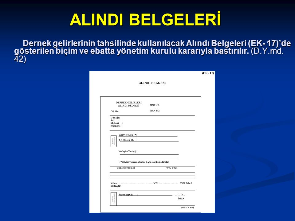 ALINDI BELGELERİ Dernek gelirlerinin tahsilinde kullanılacak Alındı Belgeleri (EK- 17)'de gösterilen biçim ve ebatta yönetim kurulu kararıyla bastırılır.