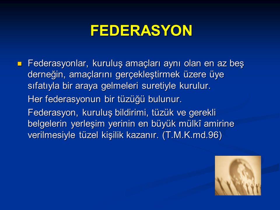 FEDERASYON FEDERASYON Federasyonlar, kuruluş amaçları aynı olan en az beş derneğin, amaçlarını gerçekleştirmek üzere üye sıfatıyla bir araya gelmeleri suretiyle kurulur.