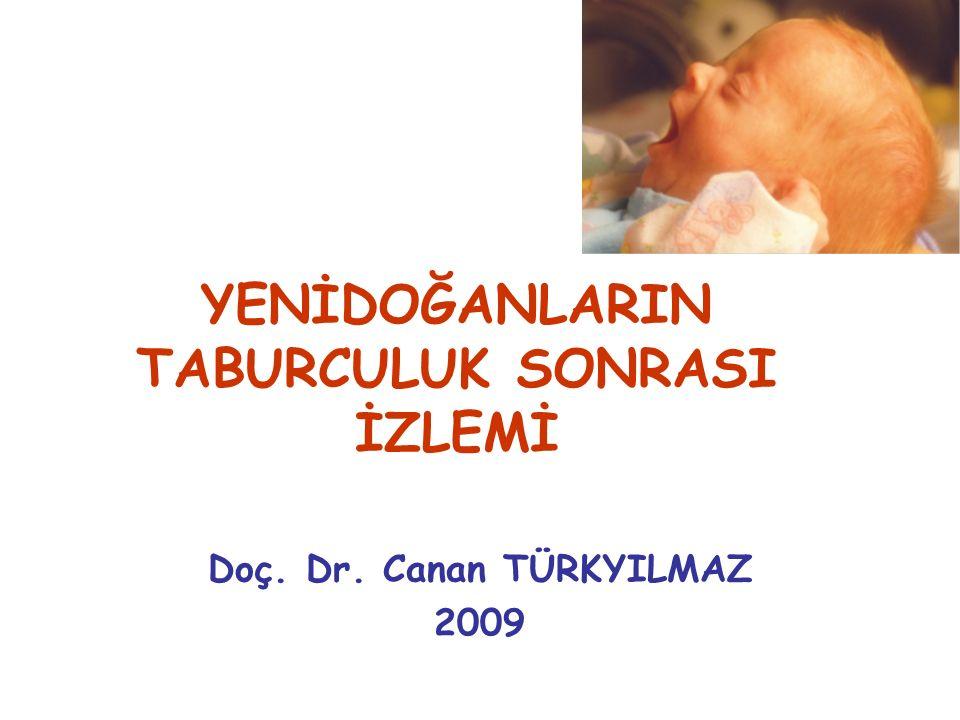 YENİDOĞANLARIN TABURCULUK SONRASI İZLEMİ Doç. Dr. Canan TÜRKYILMAZ 2009