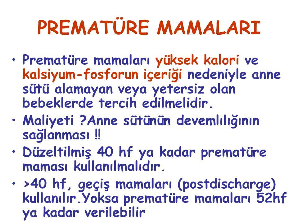 PREMATÜRE MAMALARI Prematüre mamaları yüksek kalori ve kalsiyum-fosforun içeriği nedeniyle anne sütü alamayan veya yetersiz olan bebeklerde tercih edilmelidir.