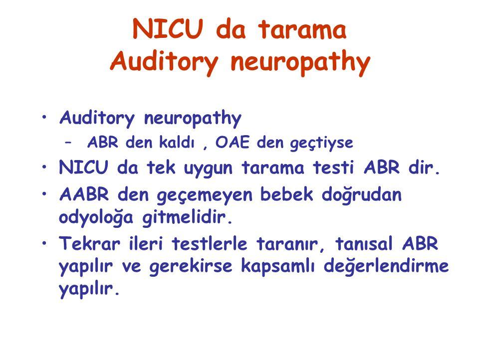 NICU da tarama Auditory neuropathy Auditory neuropathy – ABR den kaldı, OAE den geçtiyse NICU da tek uygun tarama testi ABR dir. AABR den geçemeyen be