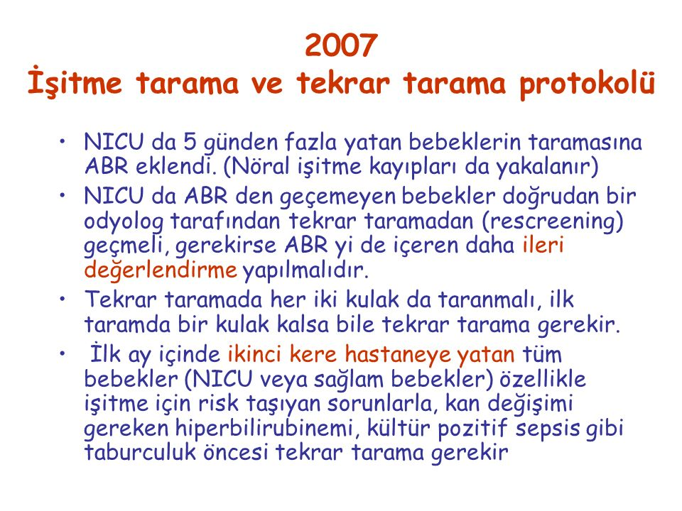 2007 İşitme tarama ve tekrar tarama protokolü NICU da 5 günden fazla yatan bebeklerin taramasına ABR eklendi. (Nöral işitme kayıpları da yakalanır) NI