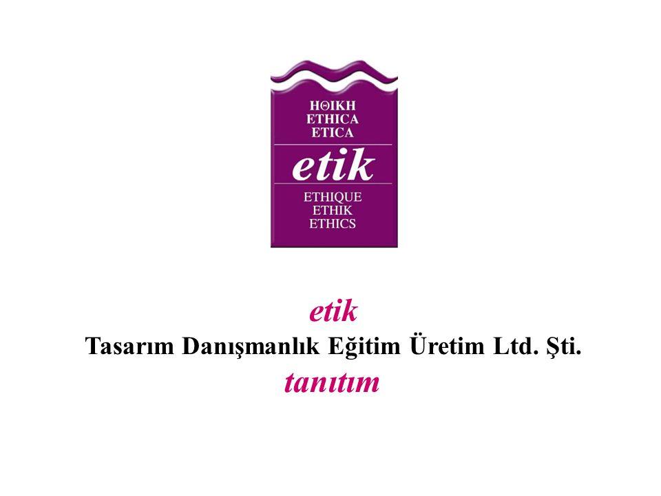 etik Tasarım Danışmanlık Eğitim Üretim Ltd. Şti. tanıtım