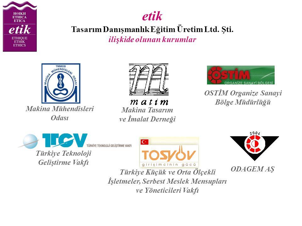 etik Tasarım Danışmanlık Eğitim Üretim Ltd. Şti. ilişkide olunan kurumlar Makina Tasarım ve İmalat Derneği Makina Mühendisleri Odası OSTİM Organize Sa
