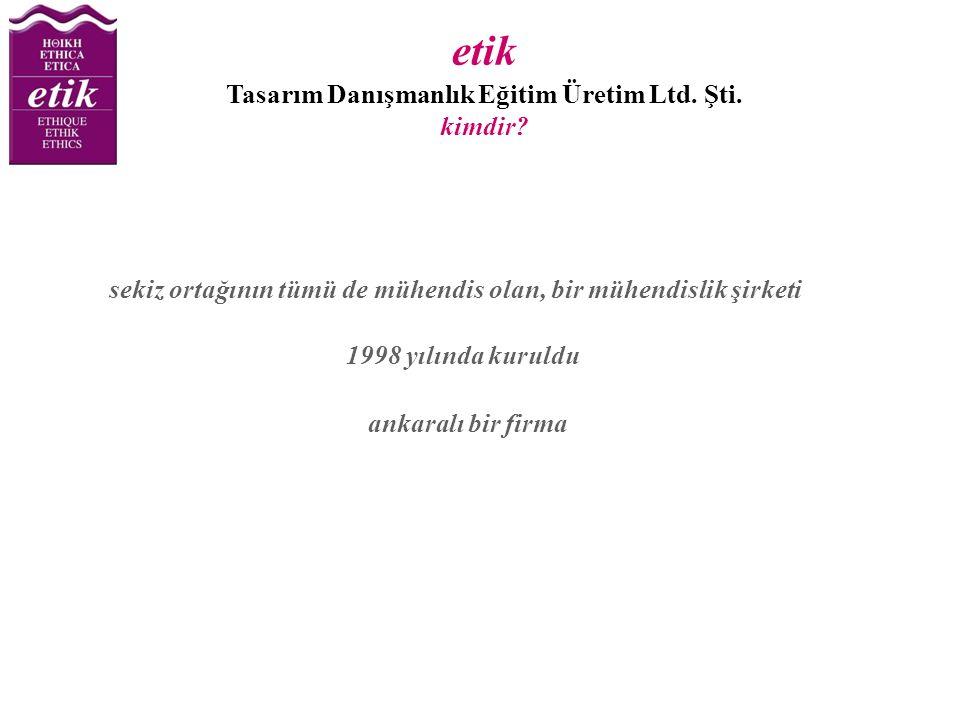 etik Tasarım Danışmanlık Eğitim Üretim Ltd. Şti. kimdir? sekiz ortağının tümü de mühendis olan, bir mühendislik şirketi 1998 yılında kuruldu ankaralı