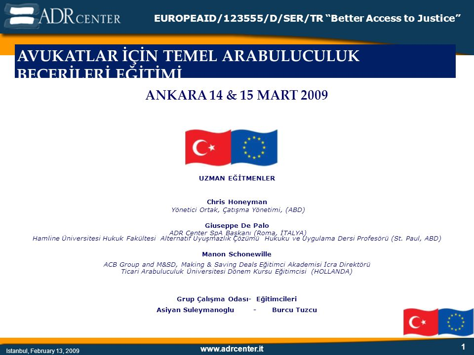 www.adrcenter.it Istanbul, February 13, 2009 EUROPEAID/123555/D/SER/TR Better Access to Justice Arabuluculuk Sürecinin Aşamaları Başlangıç noktası Hazırlık ve Anlaşmalar 1.