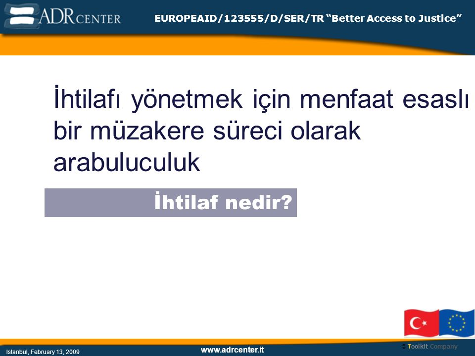 www.adrcenter.it Istanbul, February 13, 2009 EUROPEAID/123555/D/SER/TR Better Access to Justice İhtilaf nedir.