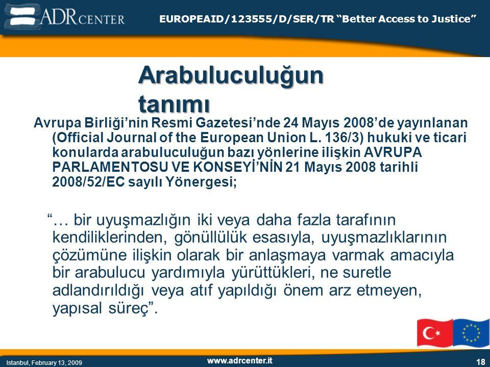 www.adrcenter.it Istanbul, February 13, 2009 EUROPEAID/123555/D/SER/TR Better Access to Justice 18 Avrupa Birliği'nin Resmi Gazetesi'nde 24 Mayıs 2008'de yayınlanan (Official Journal of the European Union L.