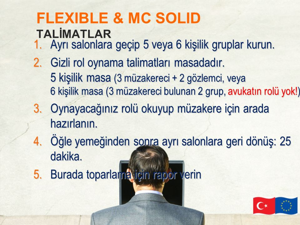 FLEXIBLE & MC SOLID TALİMATLAR 1.Ayrı salonlara geçip 5 veya 6 kişilik gruplar kurun.