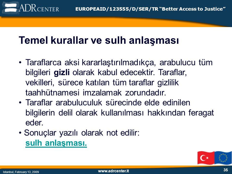 www.adrcenter.it Istanbul, February 13, 2009 EUROPEAID/123555/D/SER/TR Better Access to Justice 35 Temel kurallar ve sulh anlaşması Taraflarca aksi kararlaştırılmadıkça, arabulucu tüm bilgileri gizli olarak kabul edecektir.