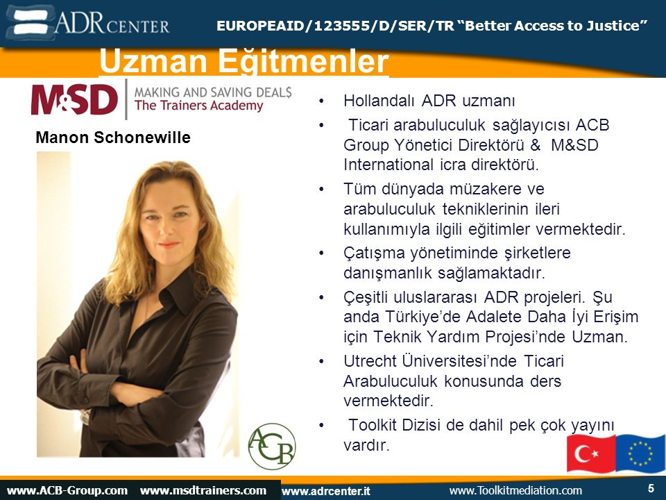 www.adrcenter.it Istanbul, February 13, 2009 EUROPEAID/123555/D/SER/TR Better Access to Justice Hollandalı ADR uzmanı Ticari arabuluculuk sağlayıcısı ACB Group Yönetici Direktörü & M&SD International icra direktörü.