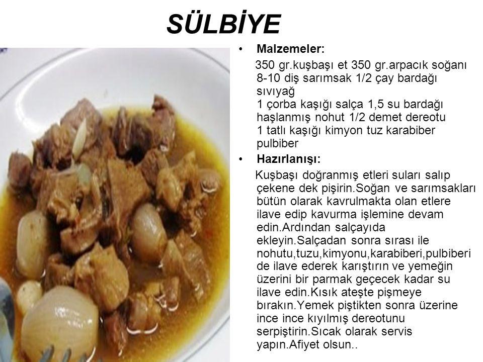 SÜLBİYE Malzemeler: 350 gr.kuşbaşı et 350 gr.arpacık soğanı 8-10 diş sarımsak 1/2 çay bardağı sıvıyağ 1 çorba kaşığı salça 1,5 su bardağı haşlanmış nohut 1/2 demet dereotu 1 tatlı kaşığı kimyon tuz karabiber pulbiber Hazırlanışı: Kuşbaşı doğranmış etleri suları salıp çekene dek pişirin.Soğan ve sarımsakları bütün olarak kavrulmakta olan etlere ilave edip kavurma işlemine devam edin.Ardından salçayıda ekleyin.Salçadan sonra sırası ile nohutu,tuzu,kimyonu,karabiberi,pulbiberi de ilave ederek karıştırın ve yemeğin üzerini bir parmak geçecek kadar su ilave edin.Kısık ateşte pişmeye bırakın.Yemek piştikten sonra üzerine ince ince kıyılmış dereotunu serpiştirin.Sıcak olarak servis yapın.Afiyet olsun..