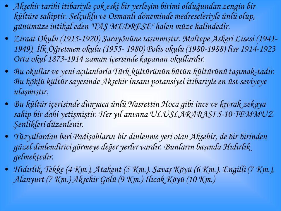 Akşehir tarihi itibariyle çok eski bir yerleşim birimi olduğundan zengin bir kültüre sahiptir.