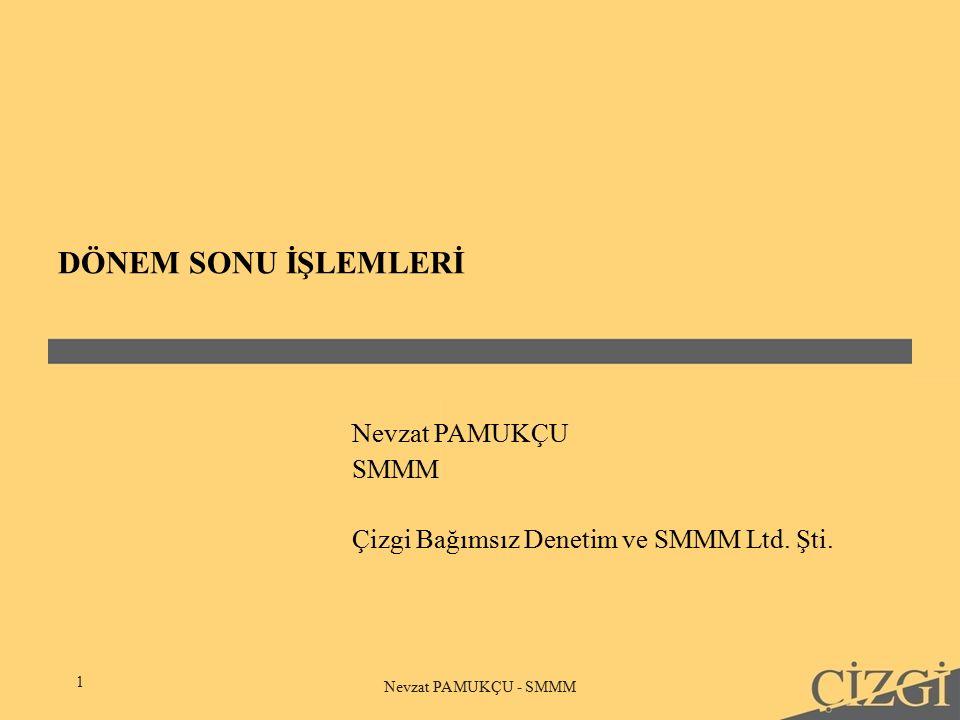DÖNEM SONU İŞLEMLERİ 1 Nevzat PAMUKÇU - SMMM Nevzat PAMUKÇU SMMM Çizgi Bağımsız Denetim ve SMMM Ltd.