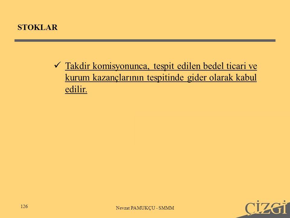STOKLAR 126 Nevzat PAMUKÇU - SMMM Takdir komisyonunca, tespit edilen bedel ticari ve kurum kazançlarının tespitinde gider olarak kabul edilir.