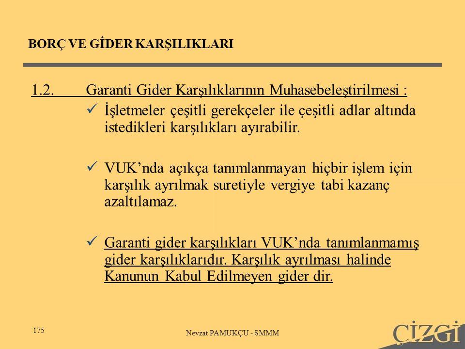 BORÇ VE GİDER KARŞILIKLARI 175 Nevzat PAMUKÇU - SMMM 1.2.Garanti Gider Karşılıklarının Muhasebeleştirilmesi: İşletmeler çeşitli gerekçeler ile çeşitli adlar altında istedikleri karşılıkları ayırabilir.