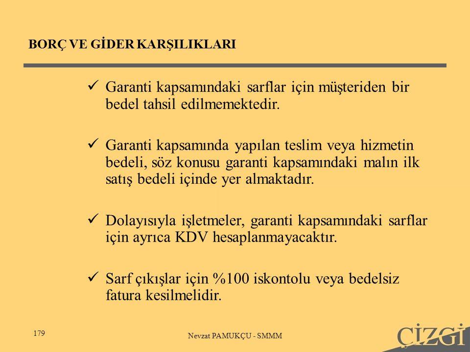 BORÇ VE GİDER KARŞILIKLARI 179 Nevzat PAMUKÇU - SMMM Garanti kapsamındaki sarflar için müşteriden bir bedel tahsil edilmemektedir.
