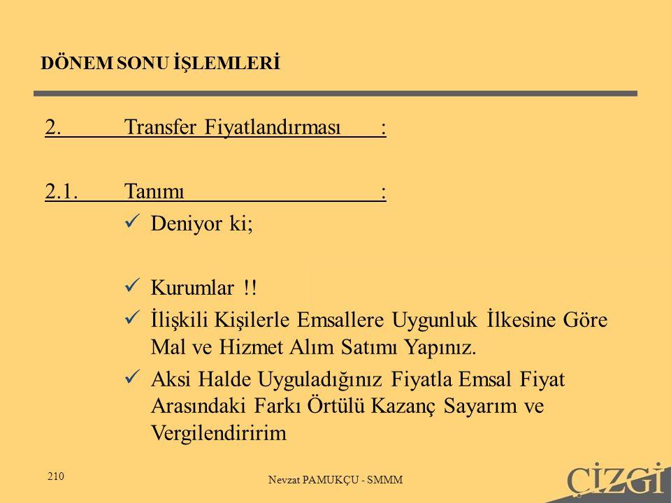 DÖNEM SONU İŞLEMLERİ 210 Nevzat PAMUKÇU - SMMM 2.Transfer Fiyatlandırması : 2.1.Tanımı: Deniyor ki; Kurumlar !.