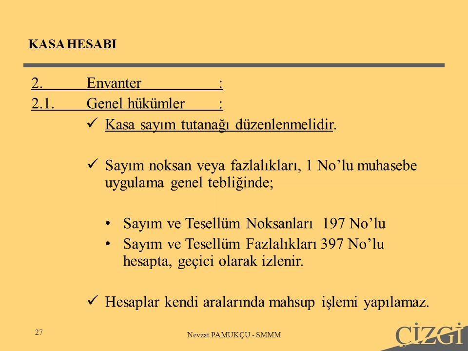 KASA HESABI 27 Nevzat PAMUKÇU - SMMM 2.Envanter: 2.1.Genel hükümler: Kasa sayım tutanağı düzenlenmelidir.