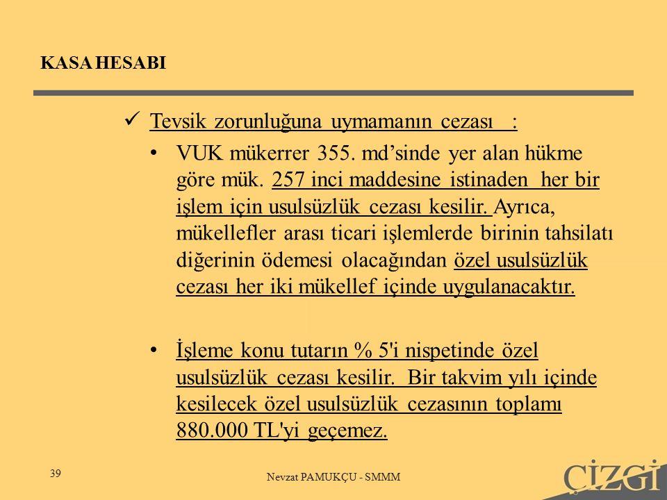 KASA HESABI 39 Nevzat PAMUKÇU - SMMM Tevsik zorunluğuna uymamanın cezası: VUK mükerrer 355.