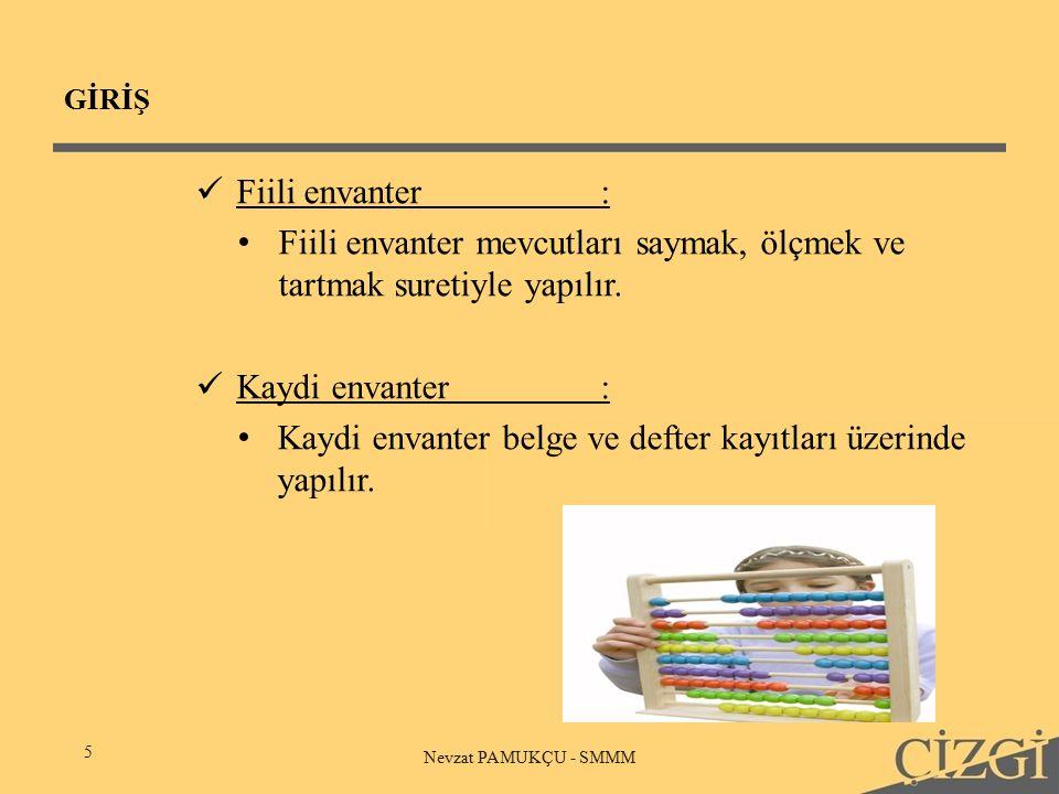 GİRİŞ 5 Nevzat PAMUKÇU - SMMM Fiili envanter: Fiili envanter mevcutları saymak, ölçmek ve tartmak suretiyle yapılır.