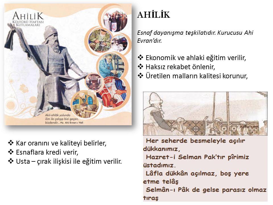 AH İ L İ K Esnaf dayanışma teşkilatıdır. Kurucusu Ahi Evran'dır.