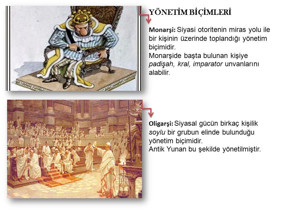 YÖNET İ M B İ Ç İ MLER İ Monarşi: Siyasi otoritenin miras yolu ile bir kişinin üzerinde toplandığı yönetim biçimidir.