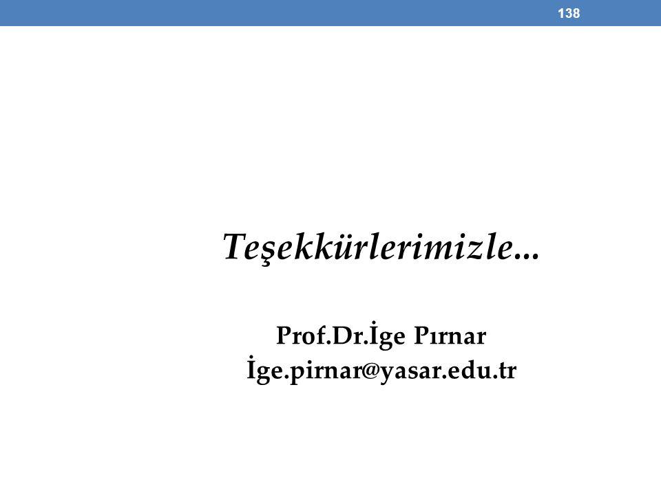 Teşekkürlerimizle... Prof.Dr.İge Pırnar İge.pirnar@yasar.edu.tr 138