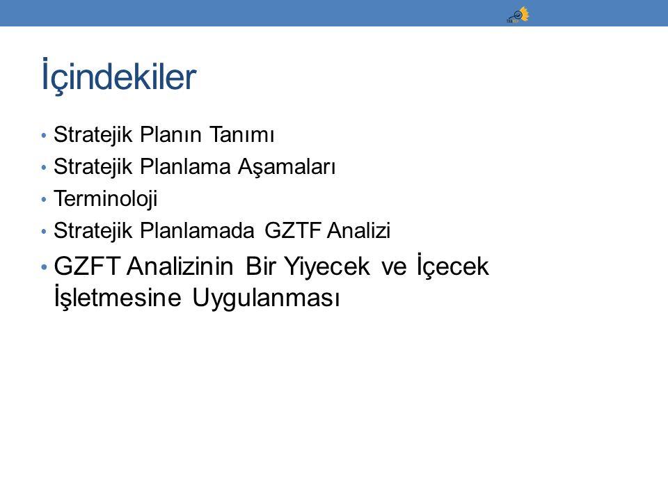 Stratejik Planın Tanımı Stratejik Planlama Aşamaları Terminoloji Stratejik Planlamada GZTF Analizi GZFT Analizinin Bir Yiyecek ve İçecek İşletmesine U
