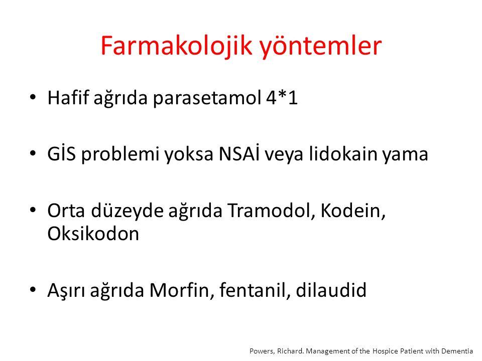 Farmakolojik yöntemler Hafif ağrıda parasetamol 4*1 GİS problemi yoksa NSAİ veya lidokain yama Orta düzeyde ağrıda Tramodol, Kodein, Oksikodon Aşırı ağrıda Morfin, fentanil, dilaudid Powers, Richard.