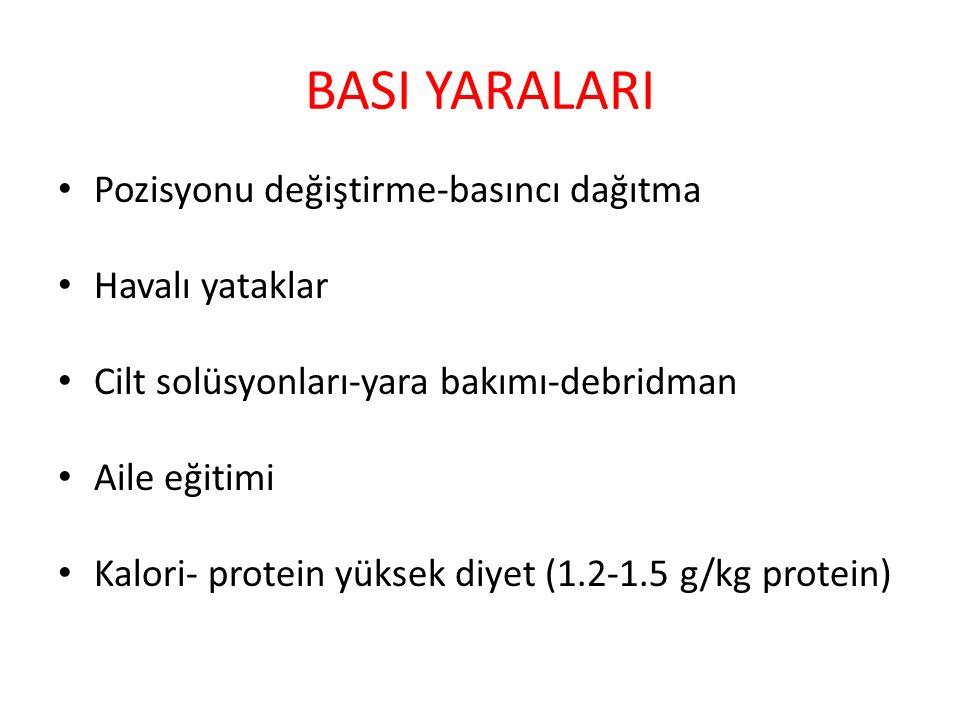 BASI YARALARI Pozisyonu değiştirme-basıncı dağıtma Havalı yataklar Cilt solüsyonları-yara bakımı-debridman Aile eğitimi Kalori- protein yüksek diyet (1.2-1.5 g/kg protein)