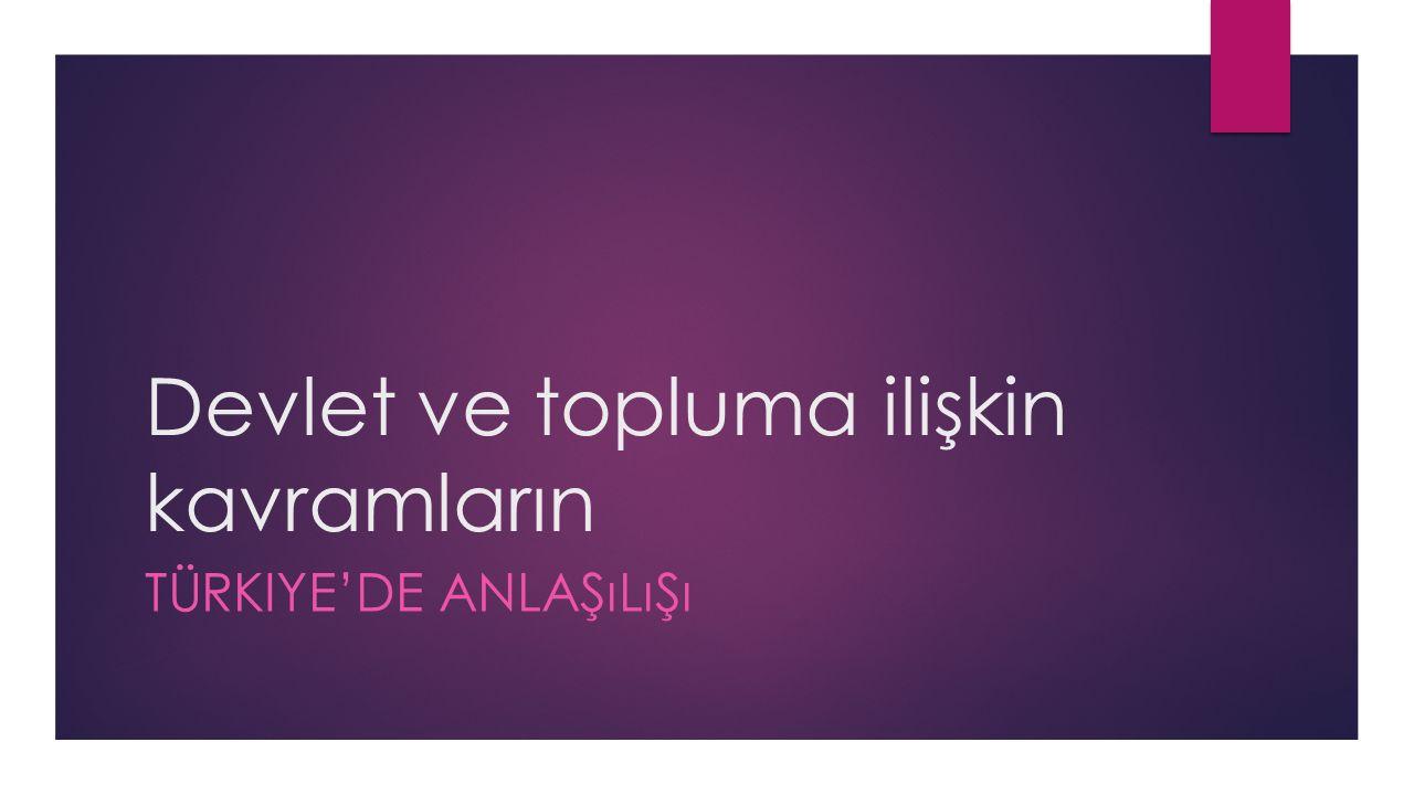 Devlet ve topluma ilişkin kavramların TÜRKIYE'DE ANLAŞıLıŞı