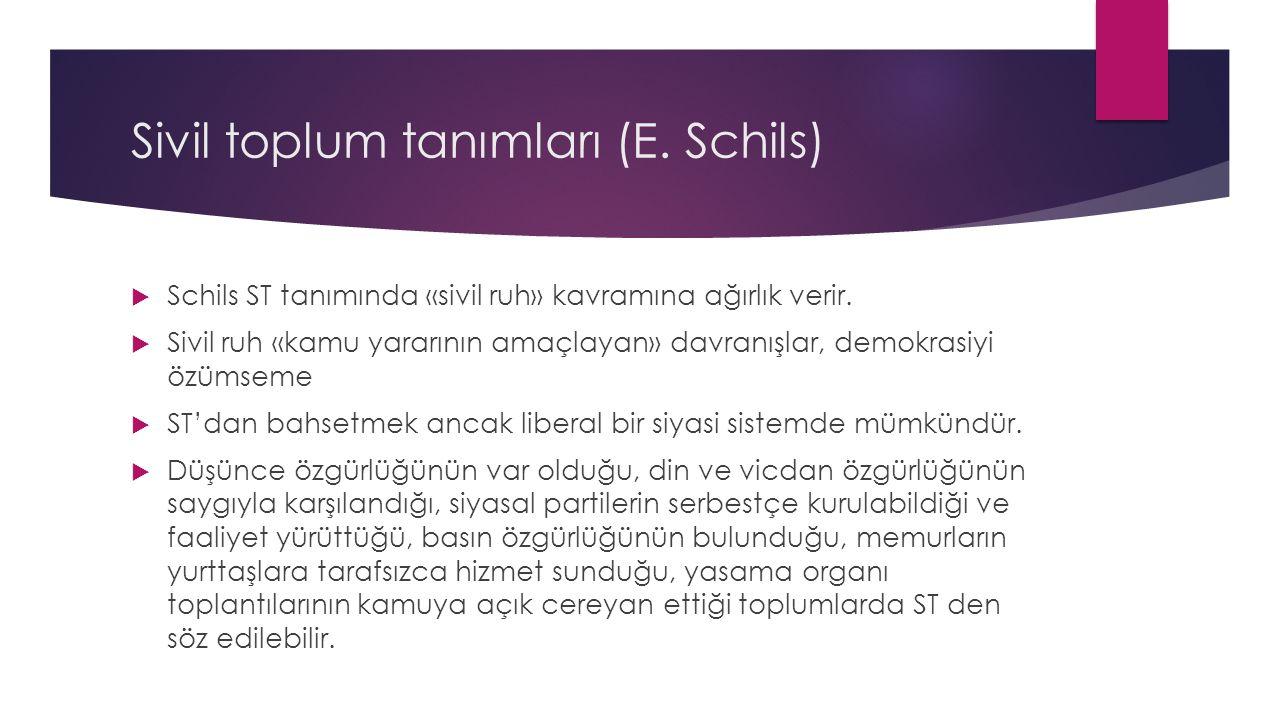 Sivil toplum tanımları (E. Schils)  Schils ST tanımında «sivil ruh» kavramına ağırlık verir.