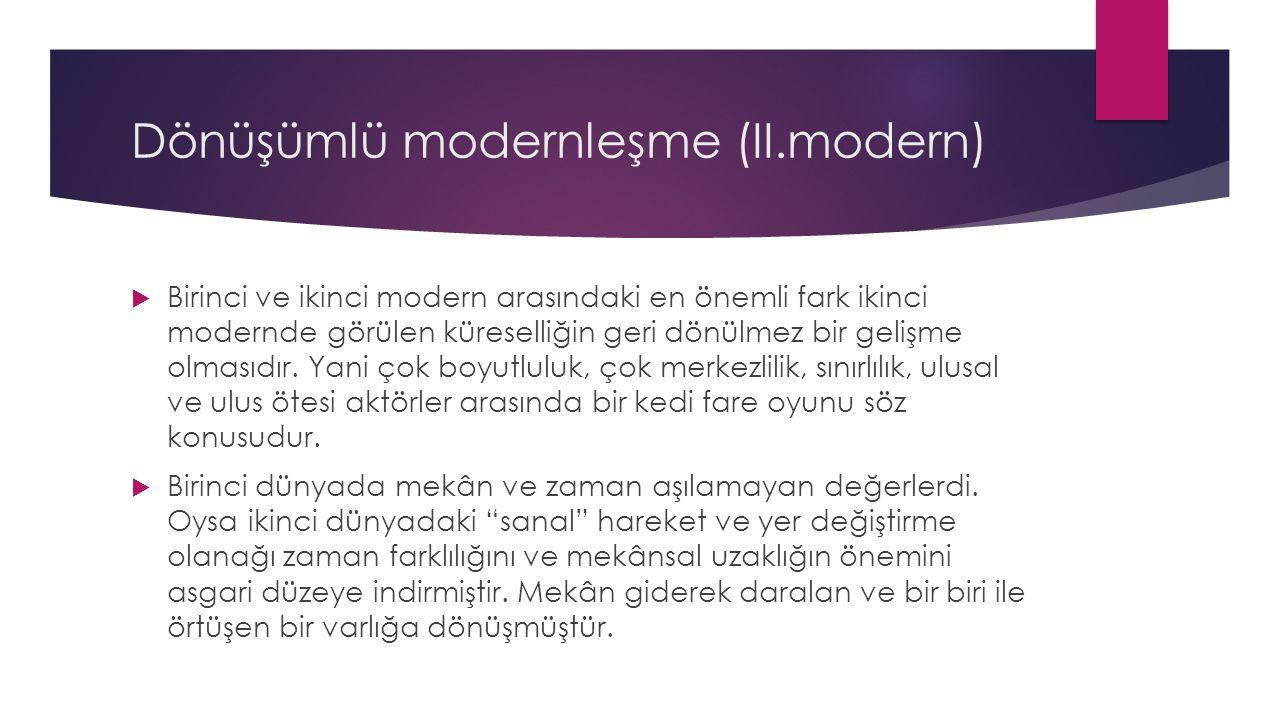 Dönüşümlü modernleşme (II.modern)  Birinci ve ikinci modern arasındaki en önemli fark ikinci modernde görülen küreselliğin geri dönülmez bir gelişme olmasıdır.
