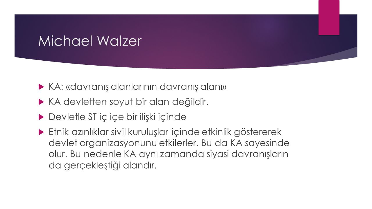Michael Walzer  KA: «davranış alanlarının davranış alanı»  KA devletten soyut bir alan değildir.