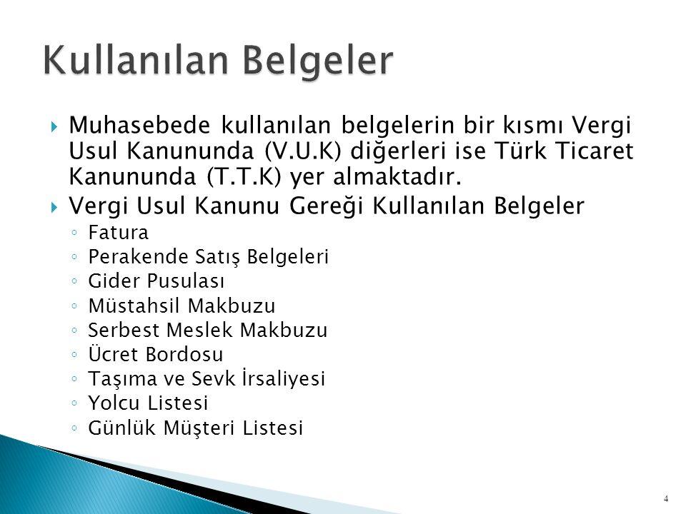  Muhasebede kullanılan belgelerin bir kısmı Vergi Usul Kanununda (V.U.K) diğerleri ise Türk Ticaret Kanununda (T.T.K) yer almaktadır.  Vergi Usul Ka