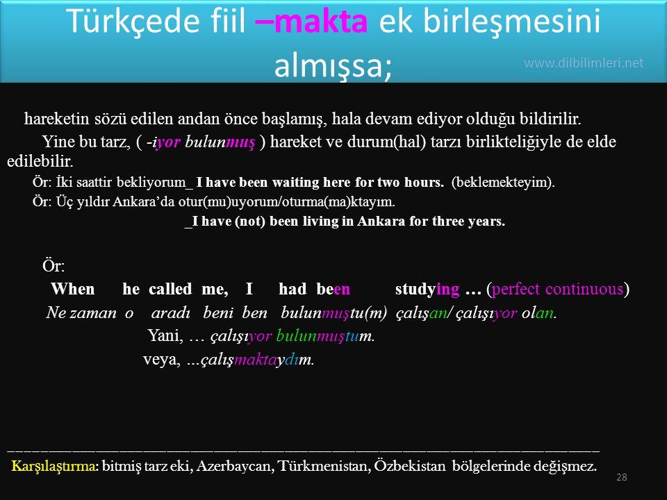 Türkçede fiil –makta ek birleşmesini almışsa; hareketin sözü edilen andan önce başlamış, hala devam ediyor olduğu bildirilir.
