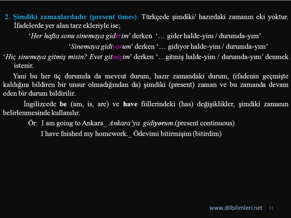 2.Şimdiki zamanlardadır (present times): Türkçede şimdiki/ hazırdaki zamanın eki yoktur.