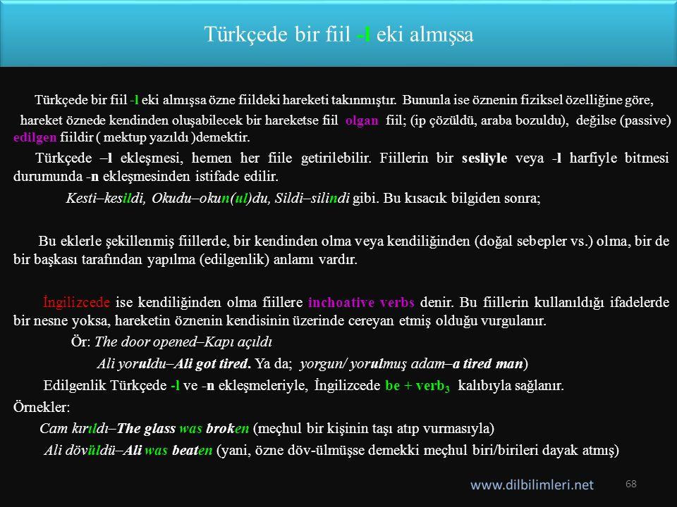 Türkçede bir fiil -l eki almışsa Türkçede bir fiil -l eki almışsa özne fiildeki hareketi takınmıştır.