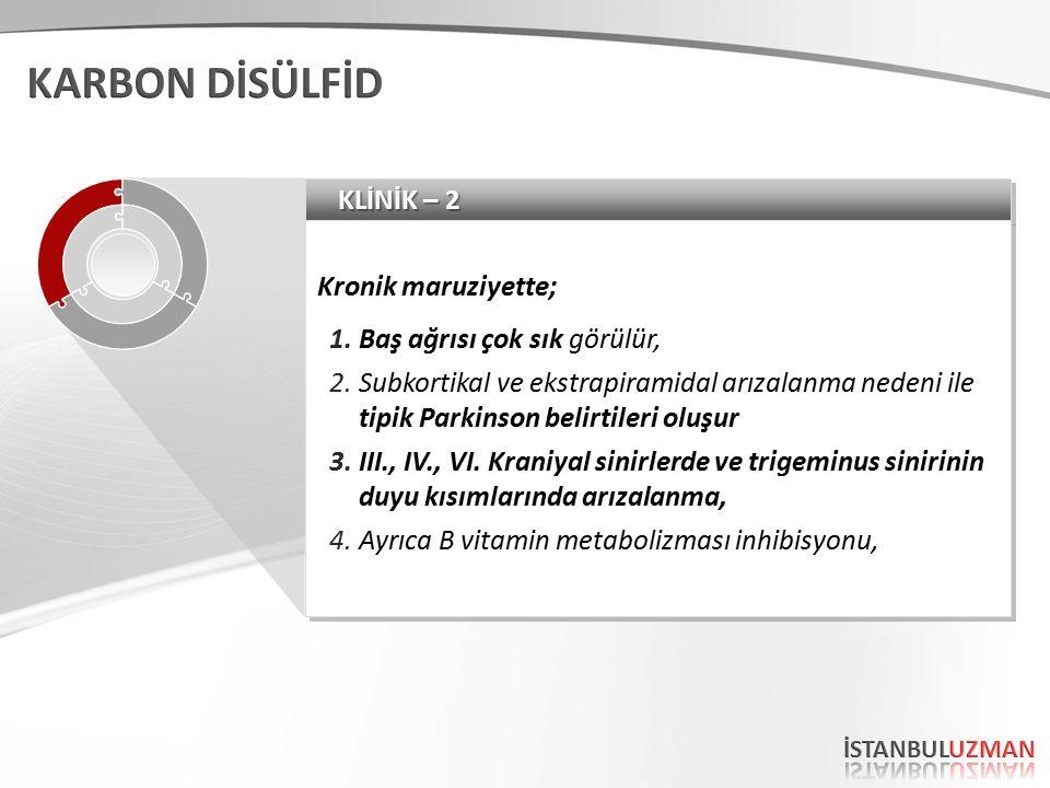 KLİNİK – 2 Kronik maruziyette; 1.Baş ağrısı çok sık görülür, 2.Subkortikal ve ekstrapiramidal arızalanma nedeni ile tipik Parkinson belirtileri oluşur 3.III., IV., VI.