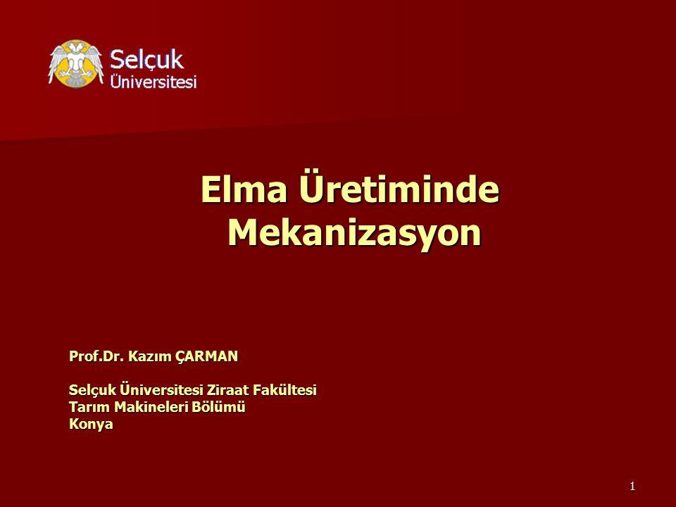 1 Elma Üretiminde Mekanizasyon Mekanizasyon Prof.Dr. Kazım ÇARMAN Selçuk Üniversitesi Ziraat Fakültesi Tarım Makineleri Bölümü Konya