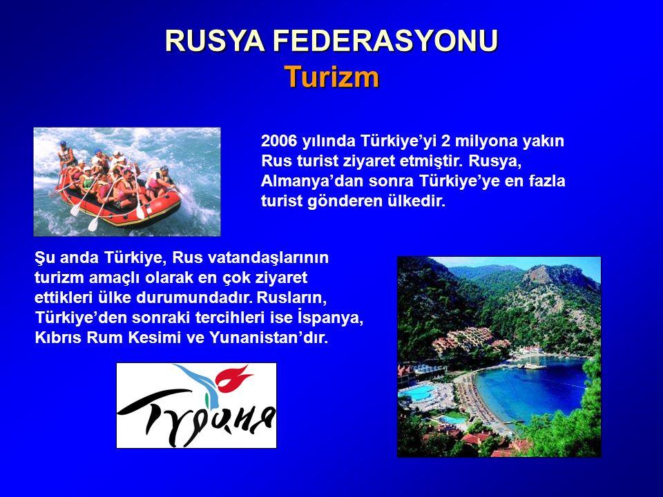 RUSYA FEDERASYONU Turizm 2006 yılında Türkiye'yi 2 milyona yakın Rus turist ziyaret etmiştir.