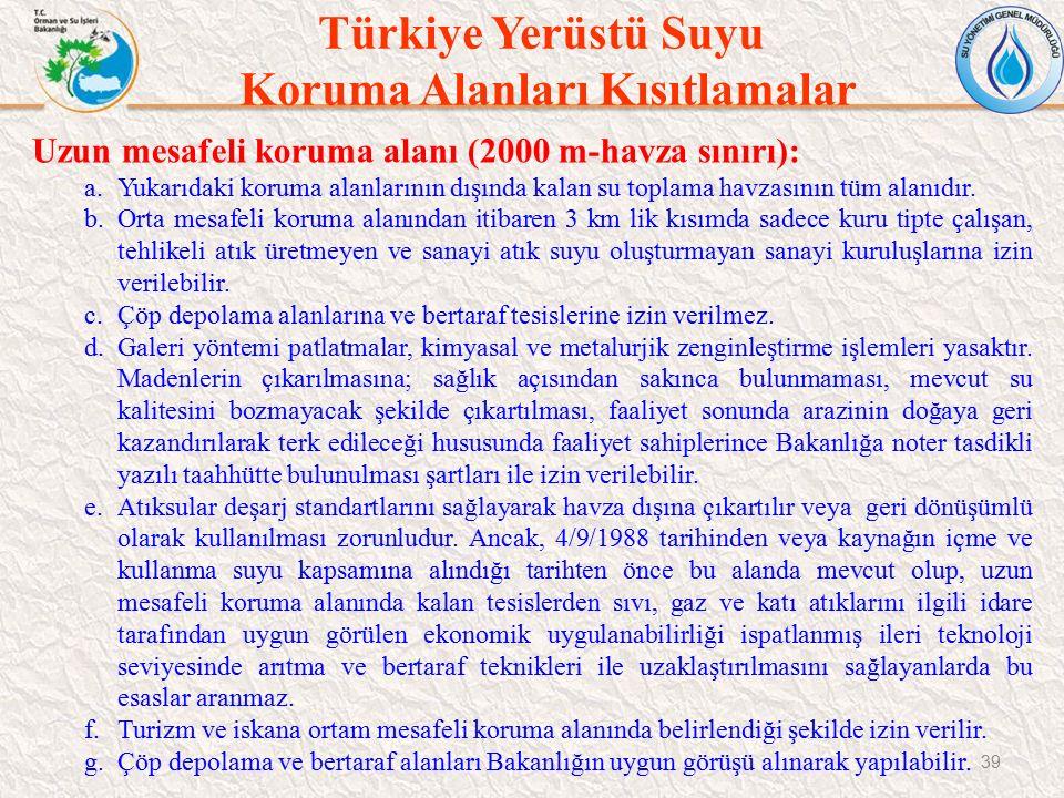 Türkiye Yerüstü Suyu Koruma Alanları Kısıtlamalar 39 Uzun mesafeli koruma alanı (2000 m-havza sınırı): a.Yukarıdaki koruma alanlarının dışında kalan s