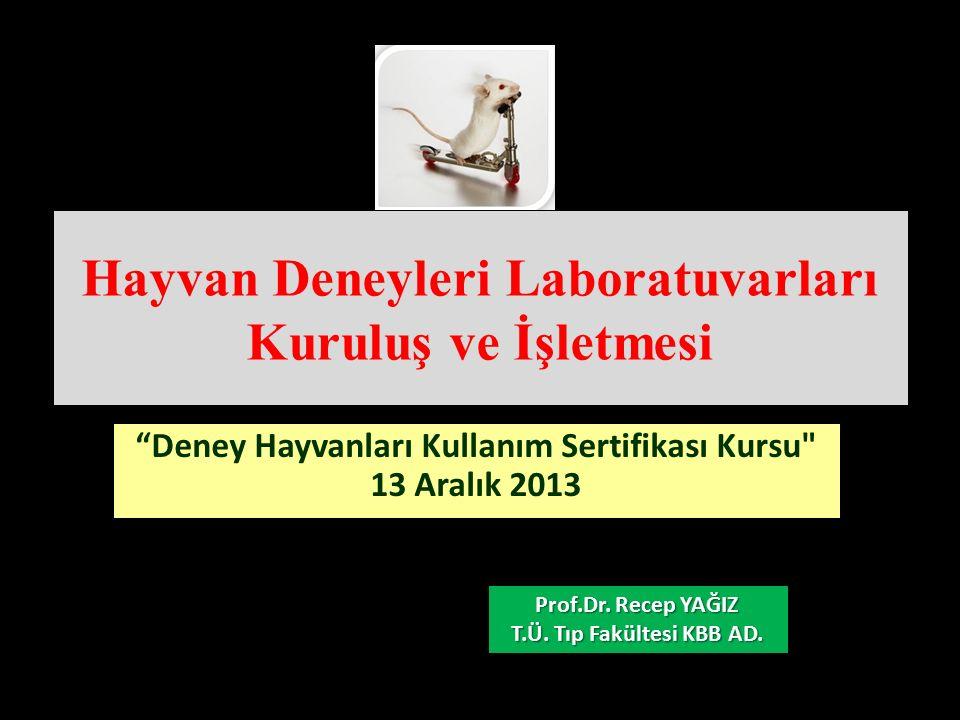 Hayvan Deneyleri Laboratuvarları Kuruluş ve İşletmesi Deney Hayvanları Kullanım Sertifikası Kursu 13 Aralık 2013 Prof.Dr.
