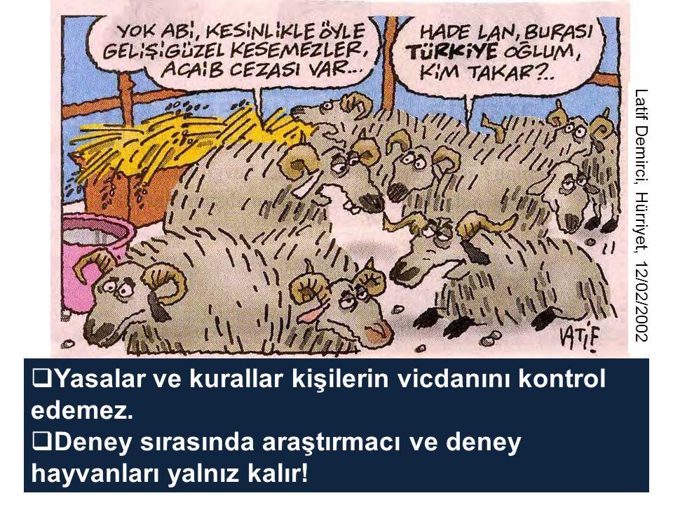 Latif Demirci, Hürriyet, 12/02/2002  Yasalar ve kurallar kişilerin vicdanını kontrol edemez.  Deney sırasında araştırmacı ve deney hayvanları yalnız