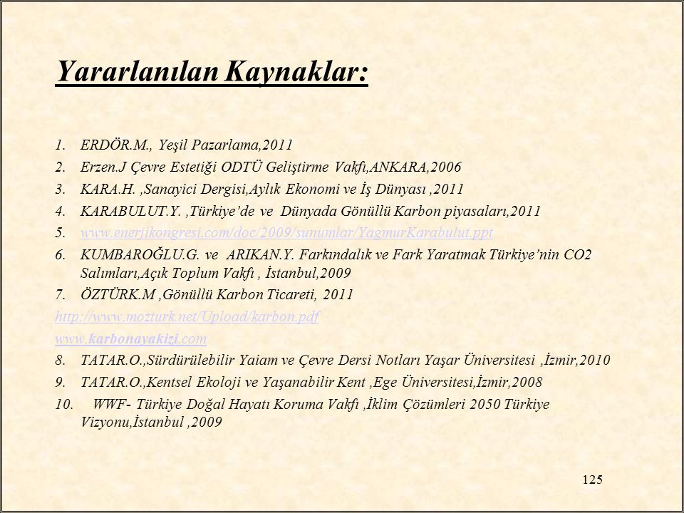 Yararlanılan Kaynaklar: 1.ERDÖR.M., Yeşil Pazarlama,2011 2.Erzen.J Çevre Estetiği ODTÜ Geliştirme Vakfı,ANKARA,2006 3.KARA.H.,Sanayici Dergisi,Aylık E