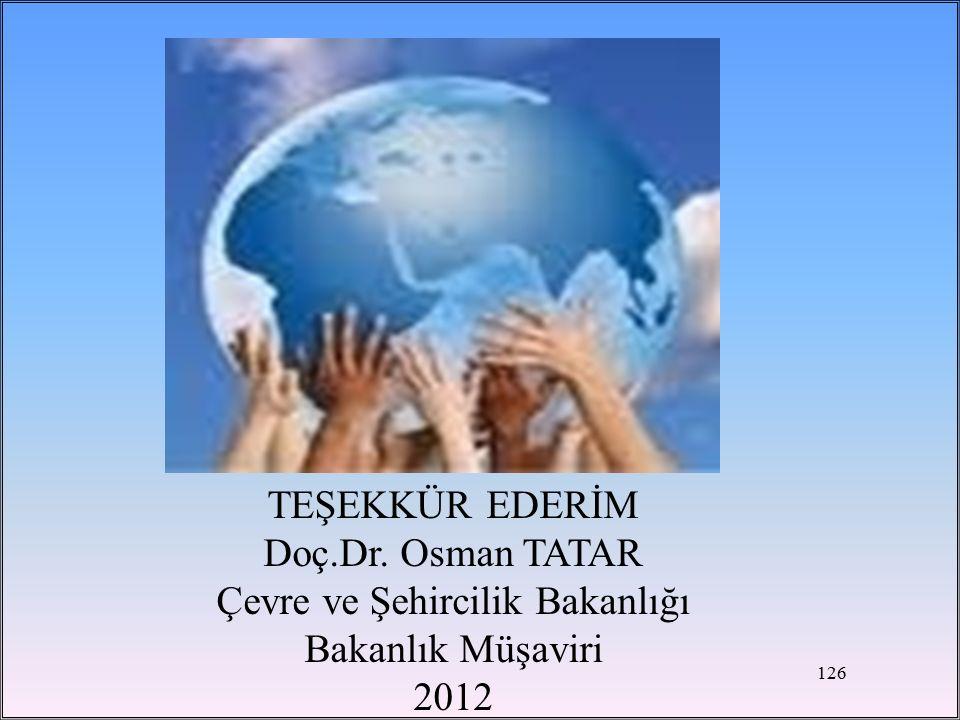 TEŞEKKÜR EDERİM Doç.Dr. Osman TATAR Çevre ve Şehircilik Bakanlığı Bakanlık Müşaviri 2012 126