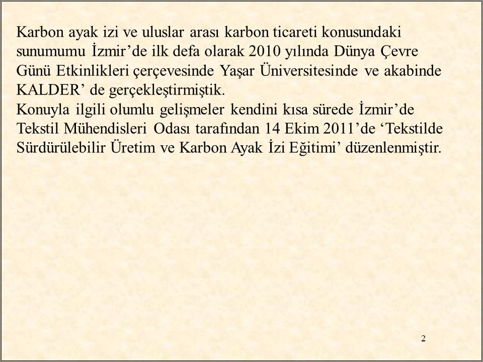 Karbon ayak izi ve uluslar arası karbon ticareti konusundaki sunumumu İzmir'de ilk defa olarak 2010 yılında Dünya Çevre Günü Etkinlikleri çerçevesinde