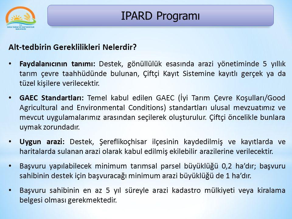 IPARD Programı Alt-tedbirin Gereklilikleri Nelerdir? Faydalanıcının tanımı: Destek, gönüllülük esasında arazi yönetiminde 5 yıllık tarım çevre taahhüd