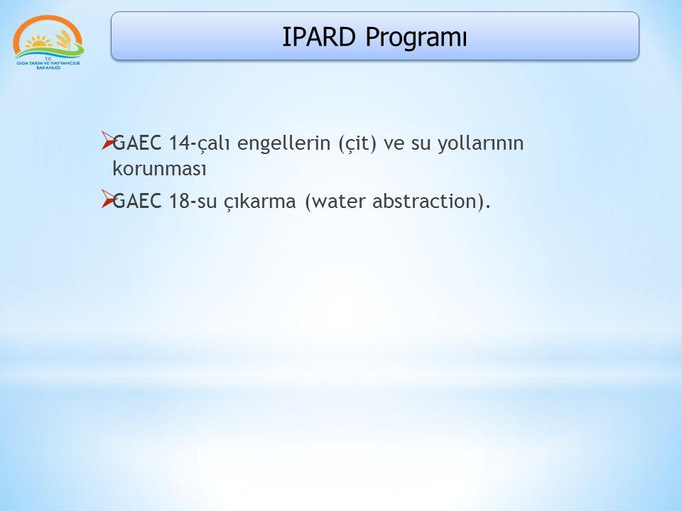 IPARD Programı  GAEC 14-çalı engellerin (çit) ve su yollarının korunması  GAEC 18-su çıkarma (water abstraction).